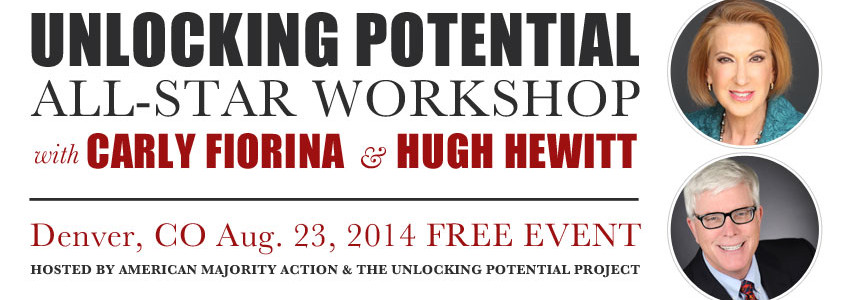 Unlocking Potential All-Star Workshop with Carly Fiorina and Hugh Hewitt